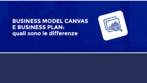 le differenze tra business model canvas e business plan